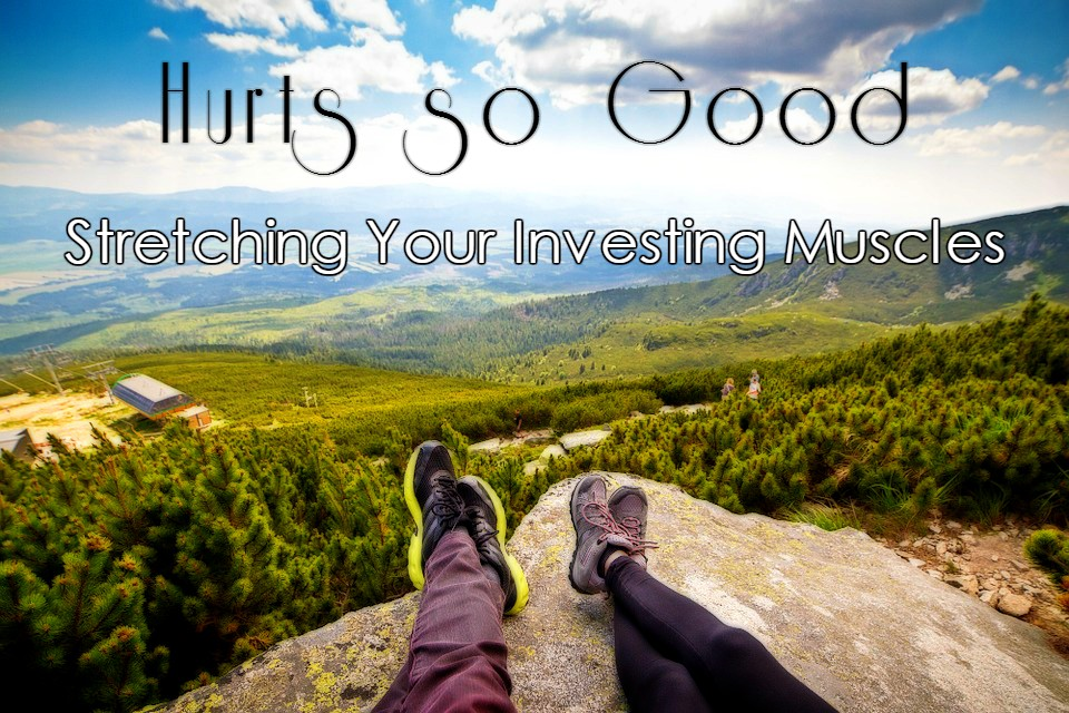 Stretching Your Investing Muscles