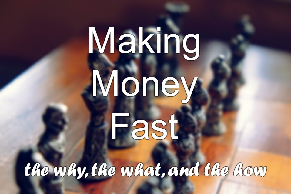 Making Money Fast: the What, the Why and the How