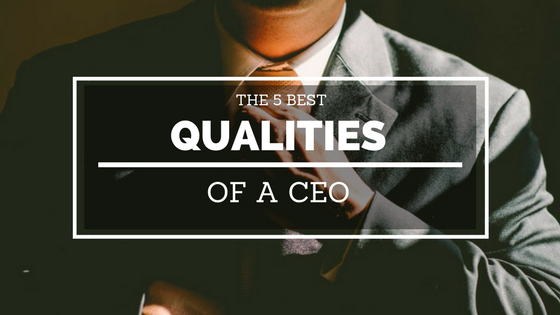 The 5 Best Qualities of a CEO