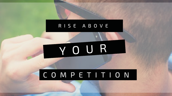 Rise Above Your Competition