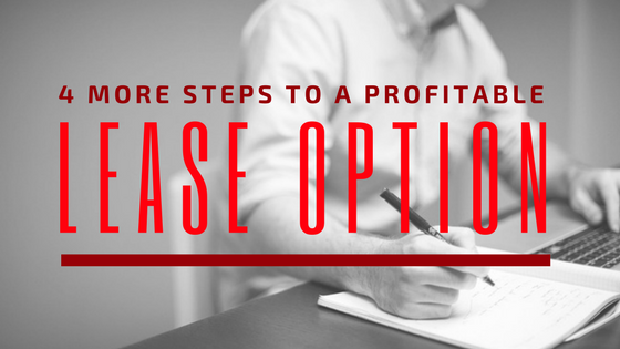4 More Steps to a Profitable Lease Option
