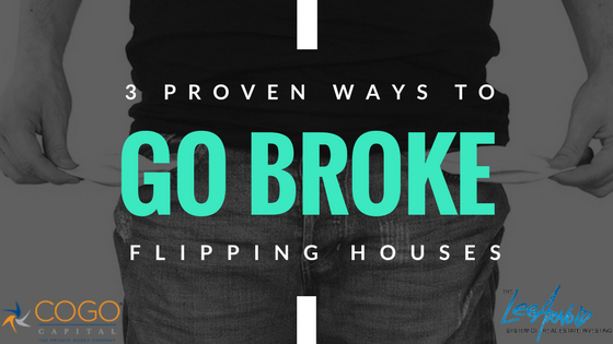 3 Proven Ways to Go Broke Flipping Houses