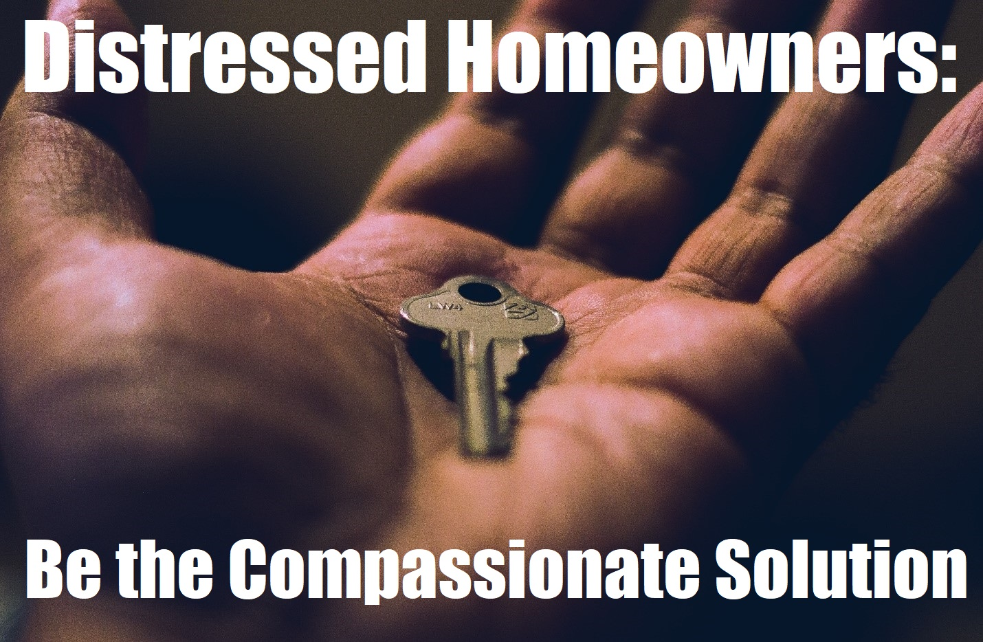 Distressed Homeowners: Be the Compassionate Solution